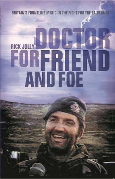 Doctor for Friend and Foe - Rick Jolly