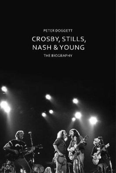 Crosby, Stills, Nash & Young - Peter Doggett
