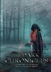 The Dark Chronicles - An Erotic Telling of the Arthurian Myth - A a Cain