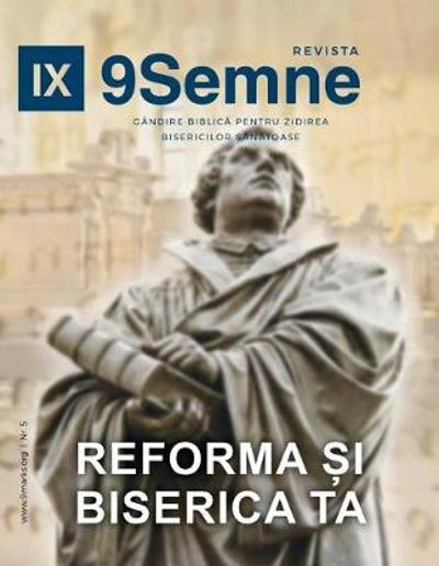 Reforma  536;i Biserica Ta (the Reformation and Your Church) - 9marks Romanian Journal (9semne) - 9marks