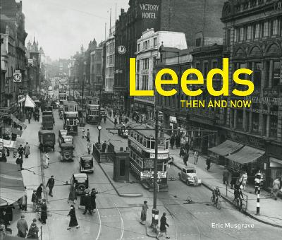 Leeds Then and Now (R) - Eric Musgrave