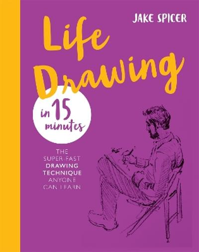 Life Drawing in 15 Minutes - Jake Spicer