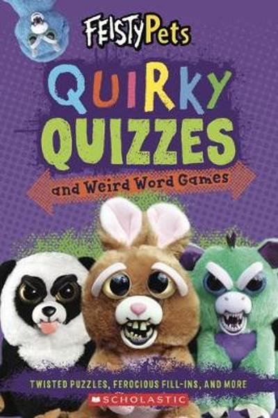 Quirky Quizzes and Weird Word Games (Feisty Pets) - Scholastic