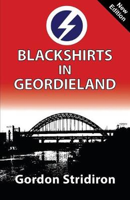 Blackshirts in Geordieland - Gordon Stridiron