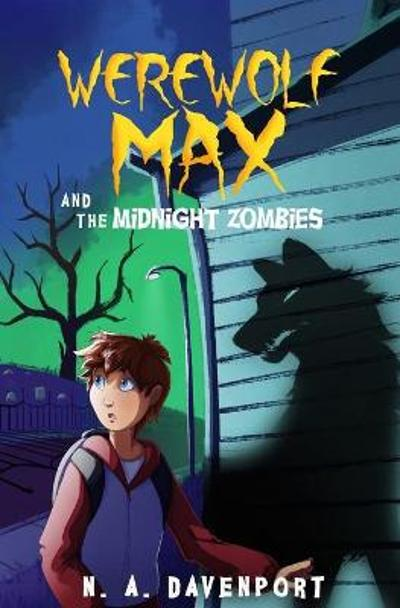 Werewolf Max and the Midnight Zombies - N a Davenport
