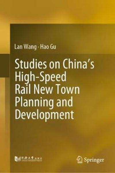 Studies on China's High-Speed Rail New Town Planning and Development - Lan Wang