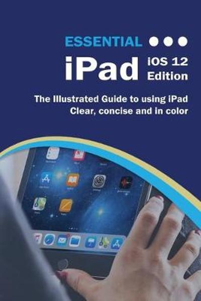 Essential iPad iOS 12 Edition - Wilson