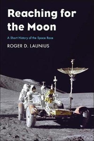 Reaching for the Moon - Roger D Launius