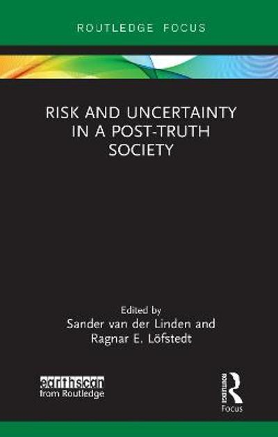 Risk and Uncertainty in a Post-Truth Society - Sander van der Linden