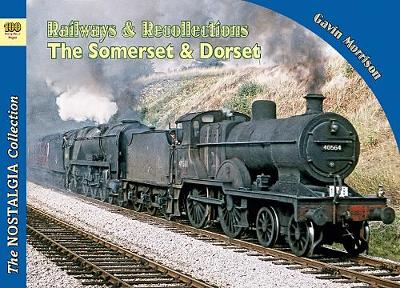 Railways & Recollections  The Somerset and Dorset Railway 1961-66 - Gavin Morrison