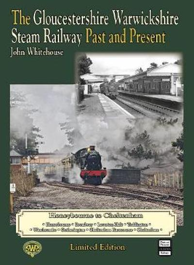 THE GLOUCESTERSHIRE WARWICKSHIRE STEAM RAILWAY Past and Present - John Whitehouse