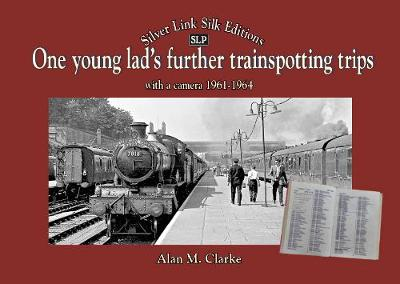 One Young Lads Further Trainspotting Trips with a camera1961-1964 - Alan Clarke