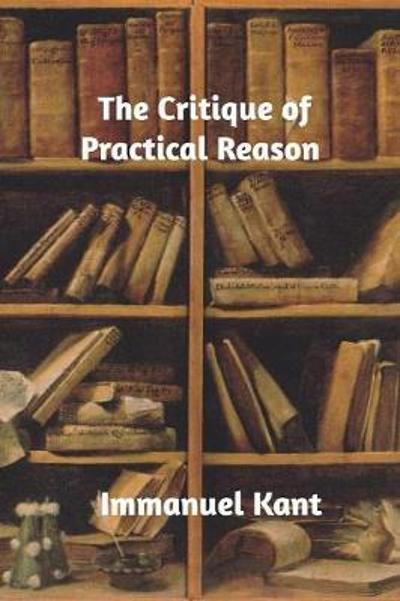 The Critique of Practical Reason - Immanuel Kant