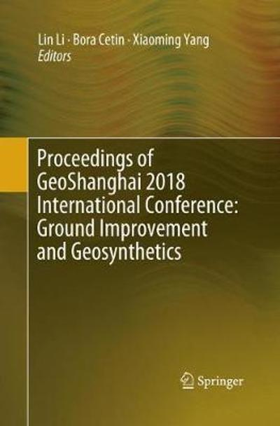 Proceedings of GeoShanghai 2018 International Conference: Ground Improvement and Geosynthetics - Lin Li