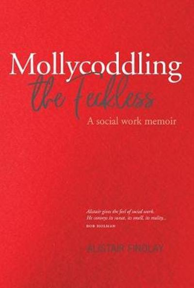 Mollycoddling the Feckless - Alistair Findlay