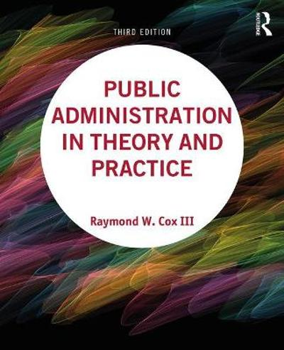 Public Administration in Theory and Practice - Raymond W Cox III