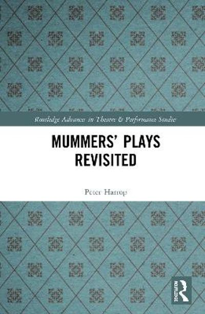 Mummers' Plays Revisited - Peter Harrop