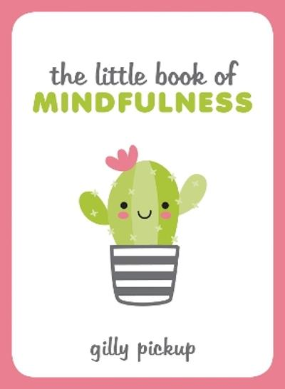 The Little Book of Mindfulness - Gilly Pickup