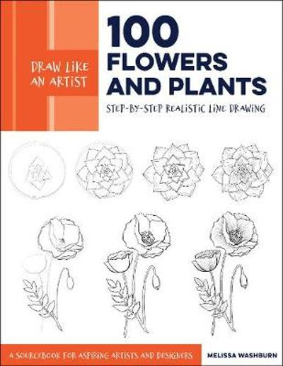 Draw Like an Artist: 100 Flowers and Plants - Melissa Washburn