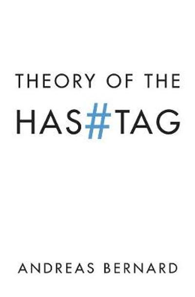 Theory of the Hashtag - Andreas Bernard