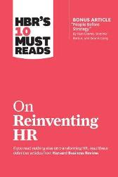 HBR's 10 Must Reads on Reinventing HR - Harvard Business Review