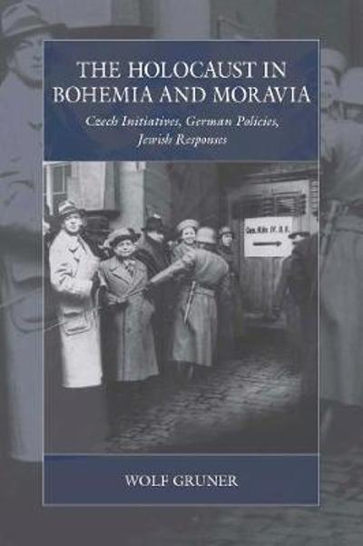 The Holocaust in Bohemia and Moravia - Wolf Gruner