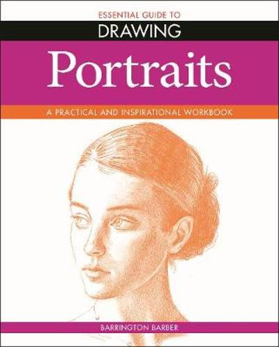 Essential Guide to Drawing: Portraits - Barrington Barber