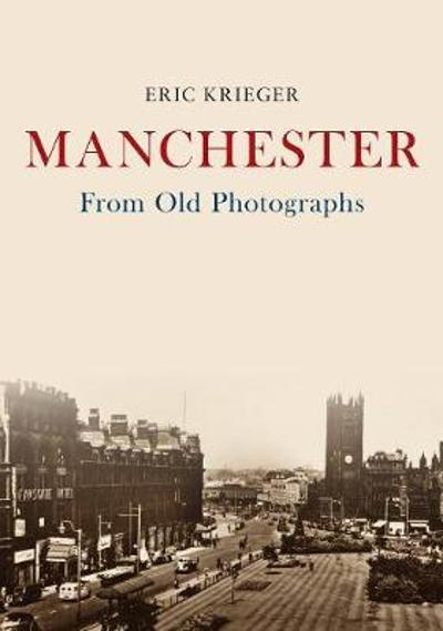 Manchester From Old Photographs - Eric Krieger