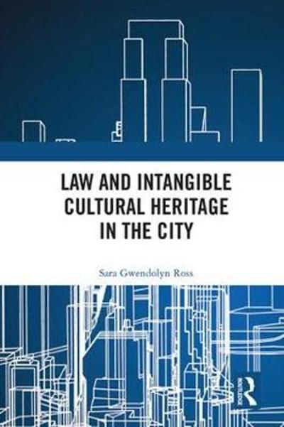 Law and Intangible Cultural Heritage in the City - Sara  Gwendolyn Ross