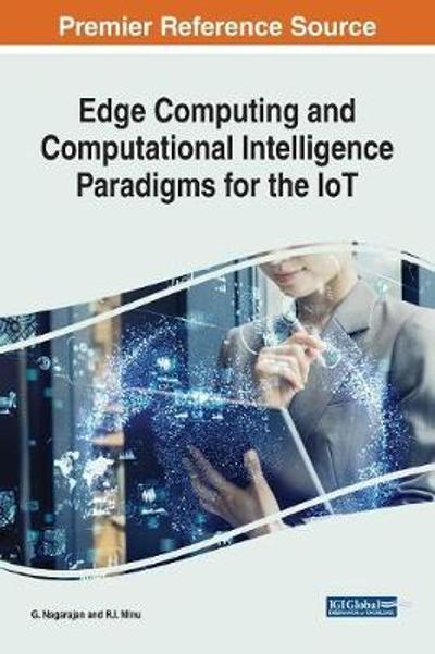 Handbook of Research on Edge Computing and Computational Intelligence Paradigms for the IoT - G. Nagarajan