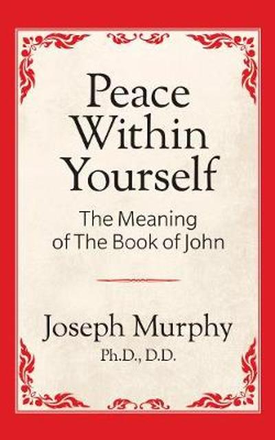 Peace Within Yourself: The Meaning of the Book of John - Dr. Joseph Murphy