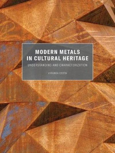 Modern Metals in Cultural Heritage - Understanding and Characterization - Virginia Costa