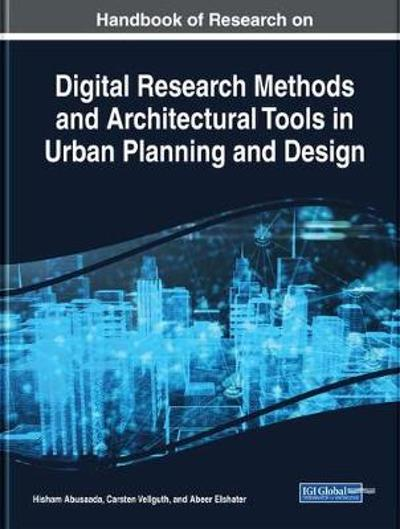 Handbook of Research on Digital Research Methods and Architectural Tools in Urban Planning and Design - Hisham Abusaada
