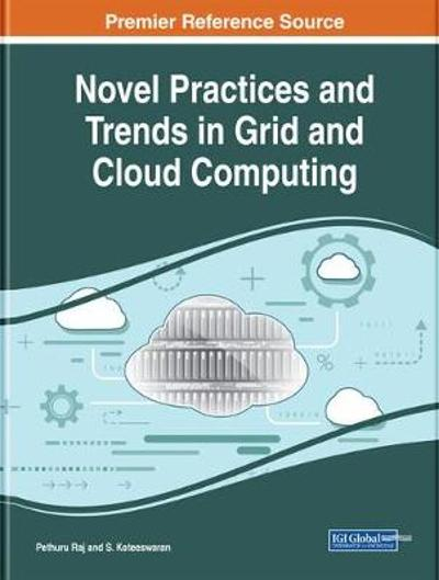 Novel Practices and Trends in Grid and Cloud Computing - Pethuru Raj
