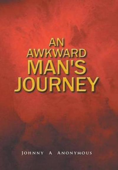 An Awkward Man's Journey - Johnny a Anonymous