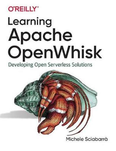 Learning Apache OpenWhisk - Michele Sciabarra