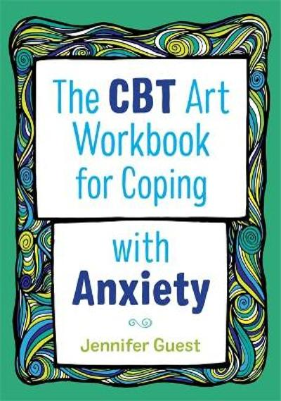 The CBT Art Workbook for Coping with Anxiety - Jennifer Guest