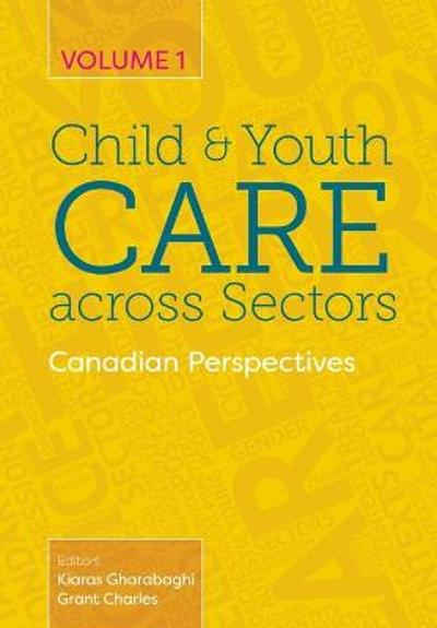 Child and Youth Care Across Sectors Volume 1 - Kiaras Gharabaghi