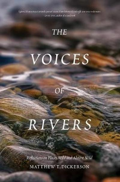 The Voices of Rivers - Matthew Dickerson