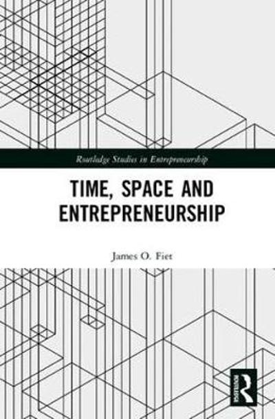 Time, Space and Entrepreneurship - James  O. Fiet