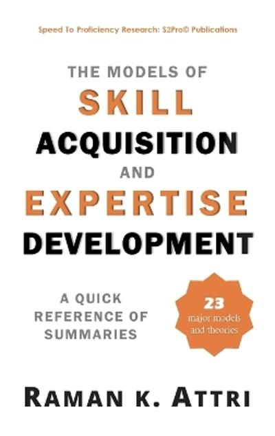 The Models of Skill Acquisition and Expertise Development - Raman K Attri