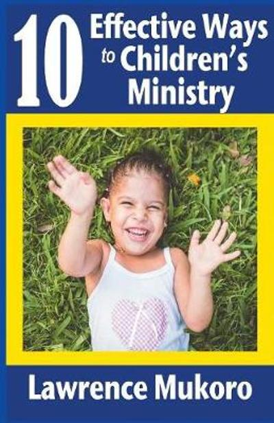 10 Effective Ways to Children's Ministry - Lawrence Eruke Mukoro