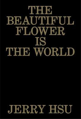 The Beautiful Flower Is the World - Jerry Hsu