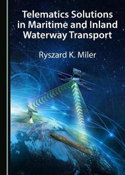 Telematics Solutions in Maritime and Inland Waterway Transport - Ryszard K. Miler