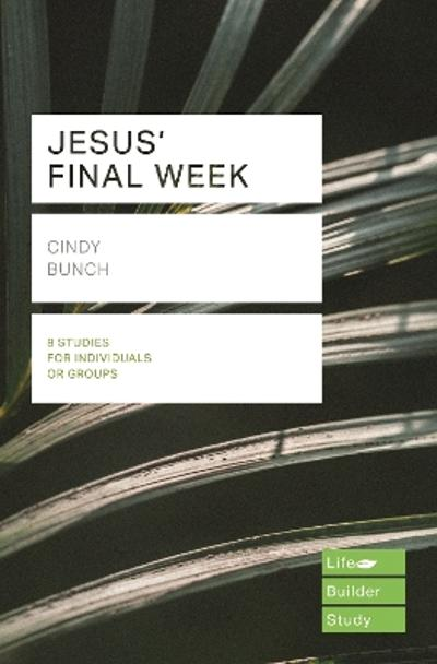 Jesus' Final Week (Lifebuilder Study Guides) - Cindy Bunch