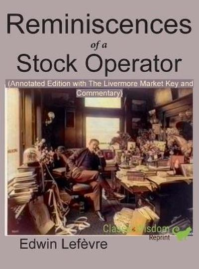 Reminiscences of a Stock Operator (Annotated Edition) - Edwin Lefevre