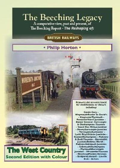 The Beeching Legacy: The West Country - Philip Horton