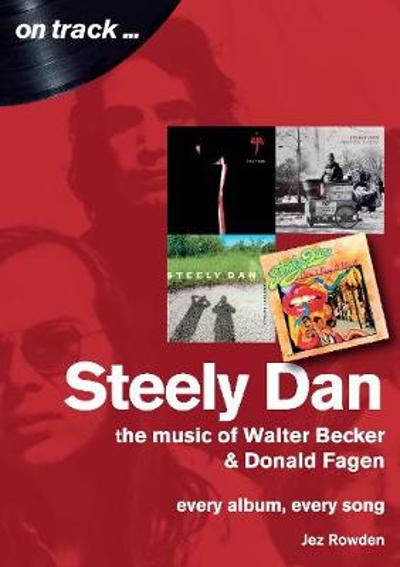 Steely Dan: The Music of Walter Becker & Donald Fagen - Jez Rowden