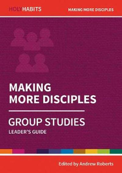 Holy Habits Group Studies: Making More Disciples - Andrew Roberts