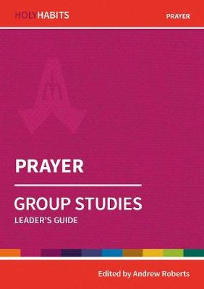 Holy Habits Group Studies: Prayer - Andrew Roberts